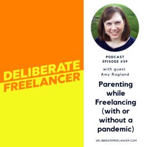 Deliberate Freelancer Podcast - Parenting while Freelancing